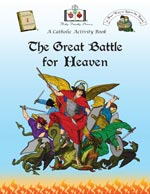 Click here for more information on 'The Great Battle for Heaven' Activity Book.